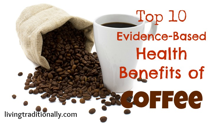 Top 10 Evidence-Based Health Benefits of Coffee