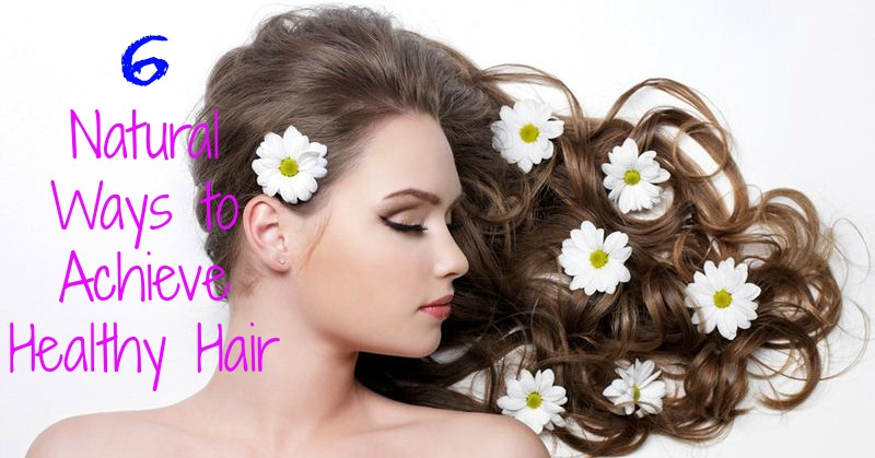 6 Natural Ways to Achieve Healthy Hair