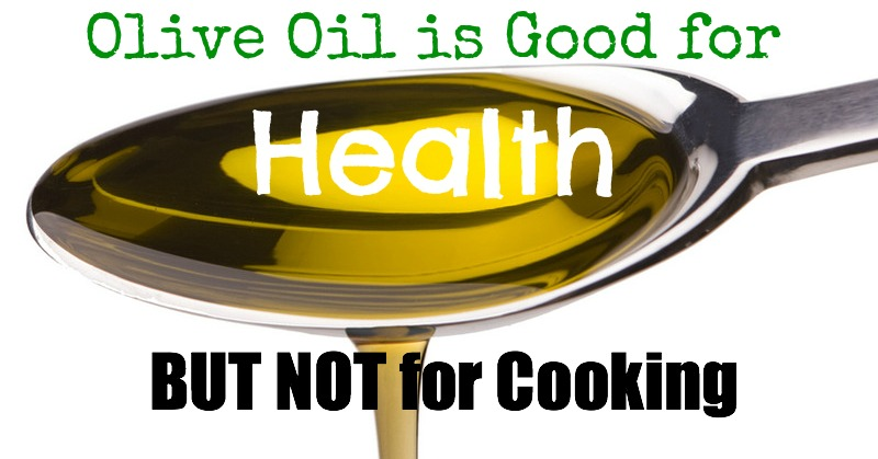 Why Olive Oil is Good for Health but Not for Cooking