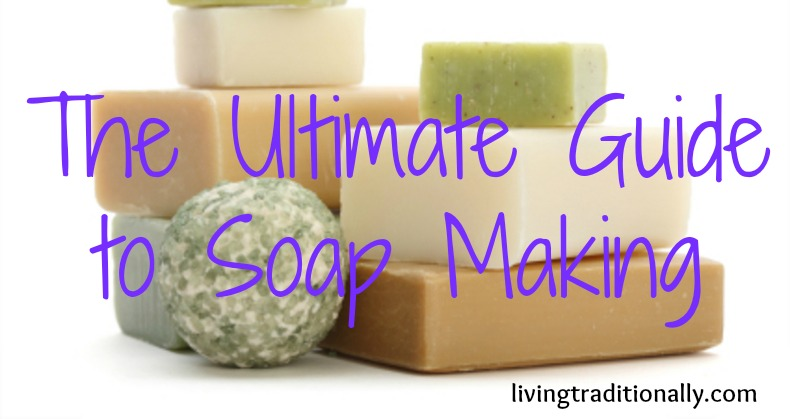 The Ultimate Guide to Soap Making