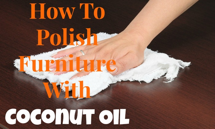 How To Polish Furniture With Coconut Oil