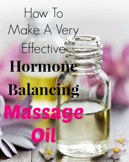 How To Make A Very Effective Hormone Balancing Massage Oil