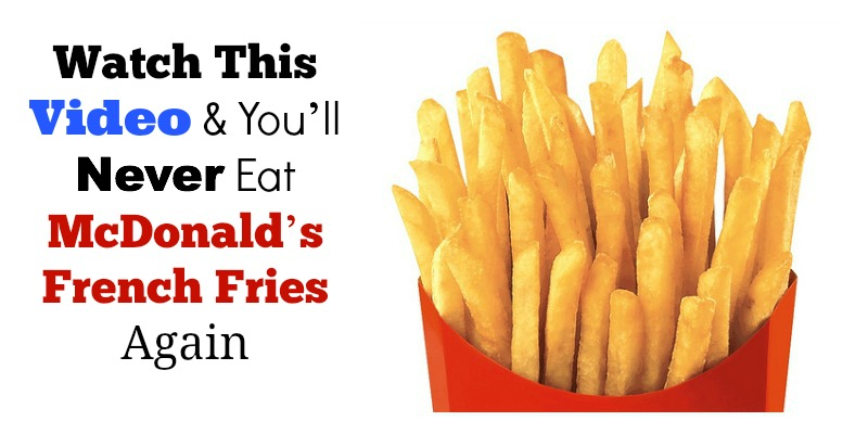 Watch This Video & Youll Never Eat McDonalds French Fries Again